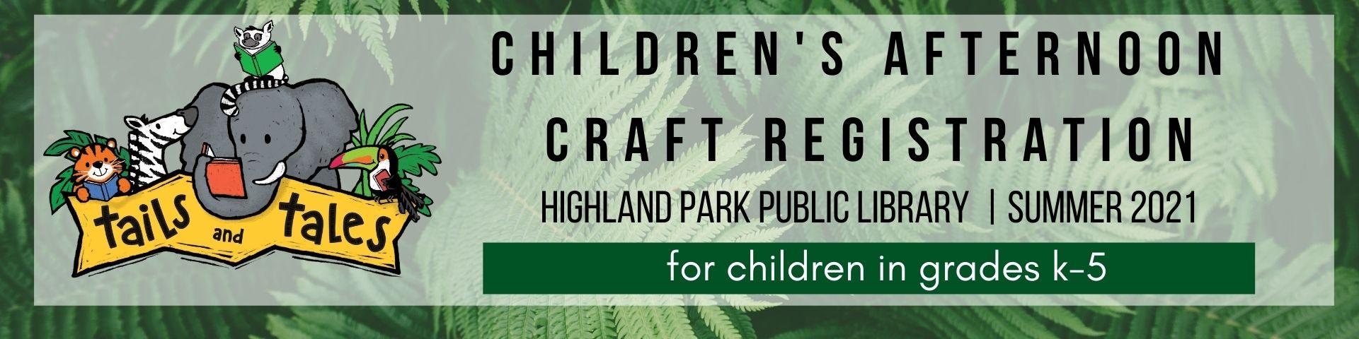 Children's Afternoon Craft Registration Summer 2021 for Children in grades k through 5