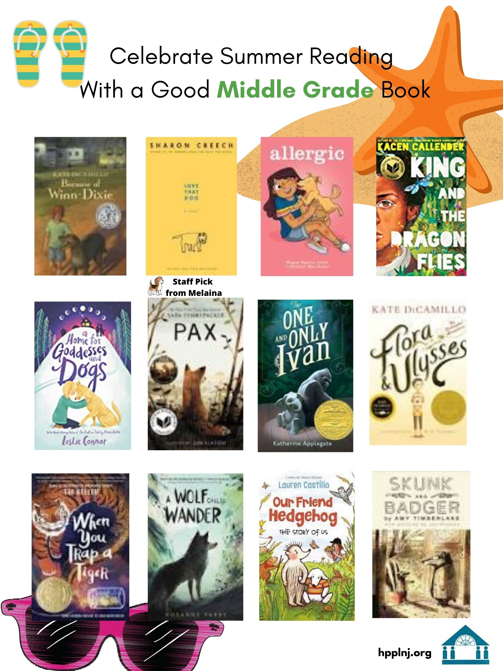 Celebrate Summer Reading with a Good Middle grade Book: Because of Winn Dixie, Love That Dog, Allergic, King and the Dragonflies, A Home for Goddesses and Dogs, Pax, The One and Only Ivan, Flora & Ulysses, When you Trap a Tiger, A Wolf Called Wander, Our Friend Hedgehog- The Story of Us, Skunk and Badger