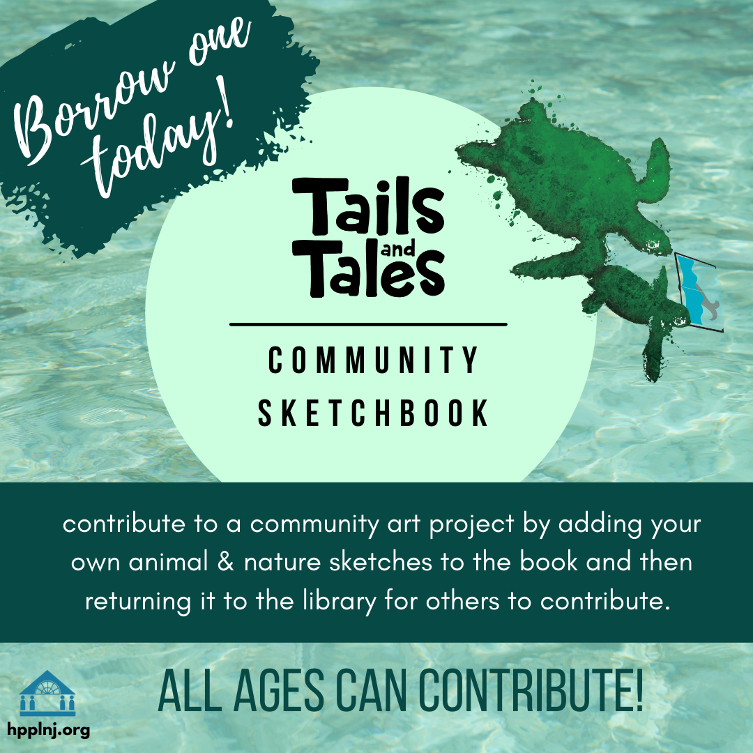 Tails and Tales Community Sketchbook: Contribute to a community art project by adding your own animal and nature sketches to the book then returning it to the library for others to contribute. All ages can contribute!